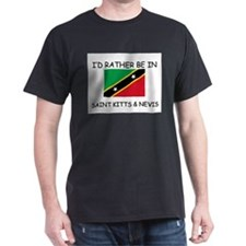 I'd rather be in Saint Kitts & Nevis T-Shirt