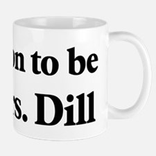 Soon to be Mrs. Dill Mug