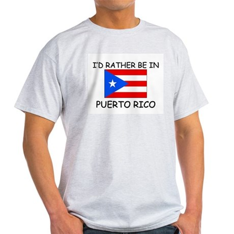 I'd rather be in Puerto Rico Light T-Shirt