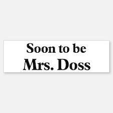 Soon to be Mrs. Doss Bumper Bumper Bumper Sticker
