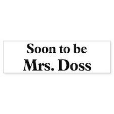 Soon to be Mrs. Doss Bumper Bumper Sticker