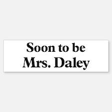 Soon to be Mrs. Daley Bumper Bumper Bumper Sticker