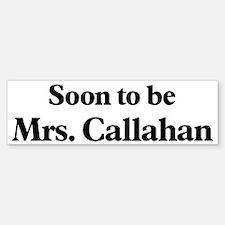 Soon to be Mrs. Callahan Bumper Bumper Bumper Sticker