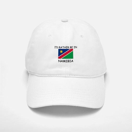 I'd rather be in Namibia Baseball Baseball Cap