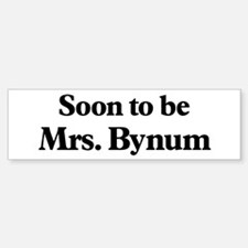 Soon to be Mrs. Bynum Bumper Bumper Bumper Sticker