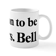 Soon to be Mrs. Bell Mug