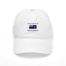 I'd rather be in Montserrat Baseball Cap