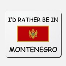 I'd rather be in Montenegro Mousepad