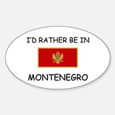 I'd rather be in Montenegro Oval Decal
