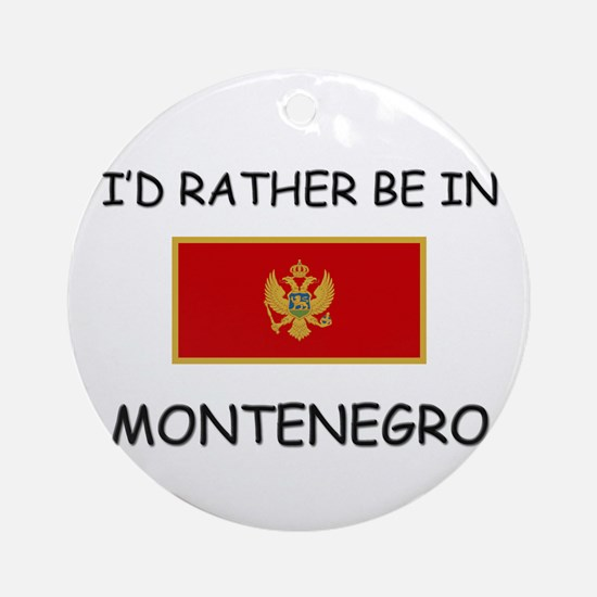 I'd rather be in Montenegro Ornament (Round)