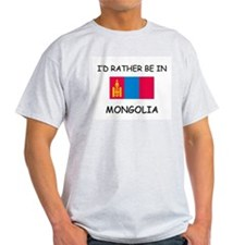 I'd rather be in Mongolia T-Shirt