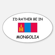 I'd rather be in Mongolia Oval Decal