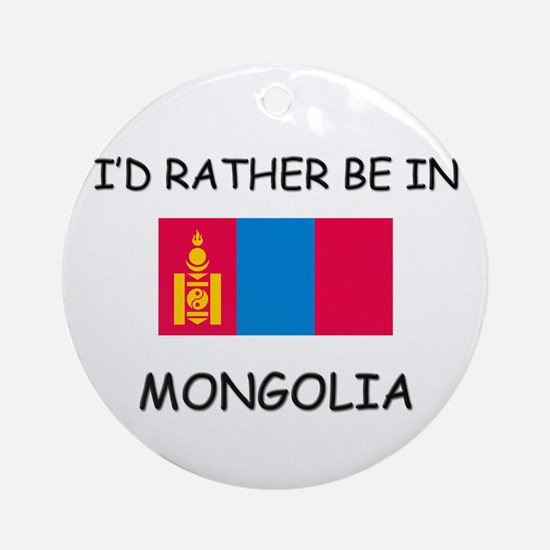 I'd rather be in Mongolia Ornament (Round)
