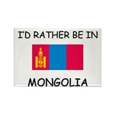 I'd rather be in Mongolia Rectangle Magnet