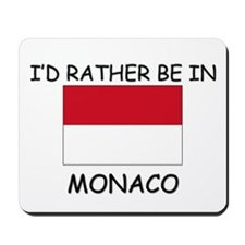 I'd rather be in Monaco Mousepad