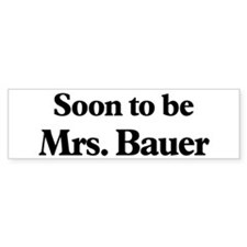 Soon to be Mrs. Bauer Bumper Bumper Sticker