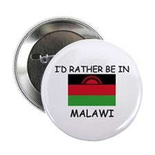 "I'd rather be in Malawi 2.25"" Button"