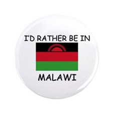 "I'd rather be in Malawi 3.5"" Button"
