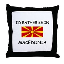 I'd rather be in Macedonia Throw Pillow
