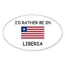 I'd rather be in Liberia Oval Decal