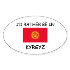 I'd rather be in Kyrgyz Oval Decal