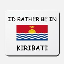 I'd rather be in Kiribati Mousepad