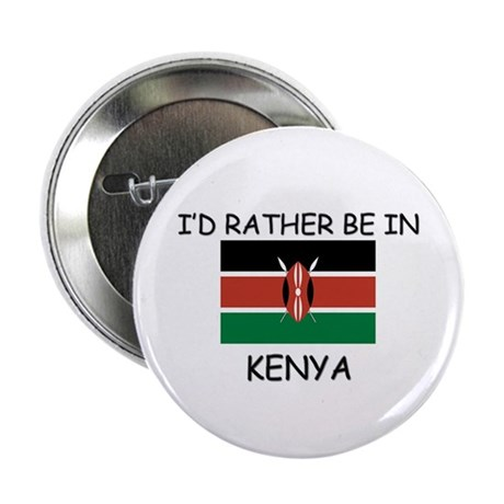 """I'd rather be in Kenya 2.25"""" Button"""