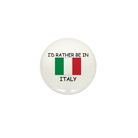 I'd rather be in Italy Mini Button