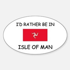 I'd rather be in Isle Of Man Oval Decal