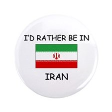 """I'd rather be in Iran 3.5"""" Button"""