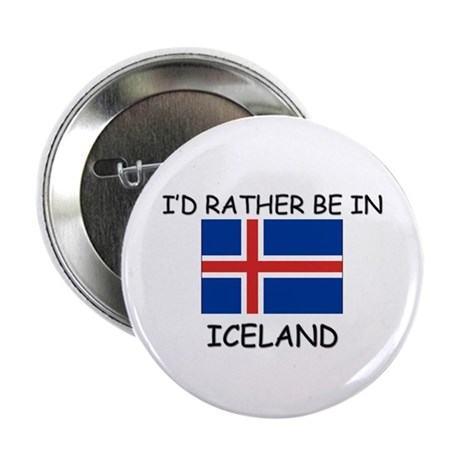 "I'd rather be in Iceland 2.25"" Button"