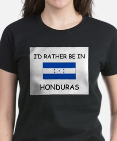 I'd rather be in Honduras Tee