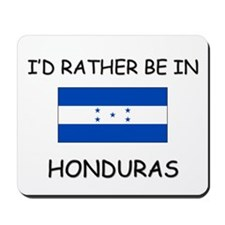 I'd rather be in Honduras Mousepad