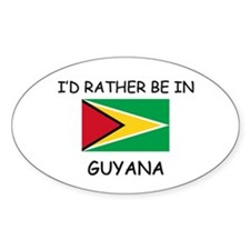 I'd rather be in Guyana Oval Decal