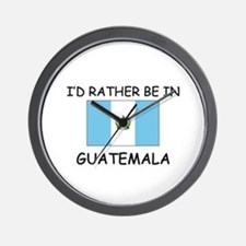 I'd rather be in Guatemala Wall Clock
