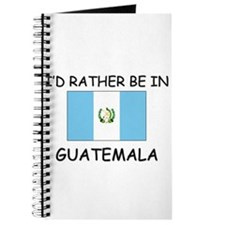 I'd rather be in Guatemala Journal