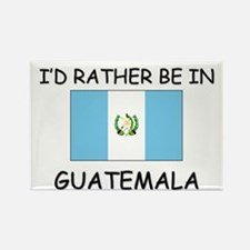 I'd rather be in Guatemala Rectangle Magnet