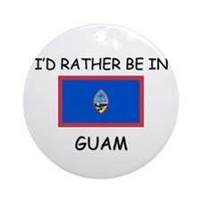 I'd rather be in Guam Ornament (Round)