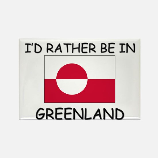 I'd rather be in Greenland Rectangle Magnet