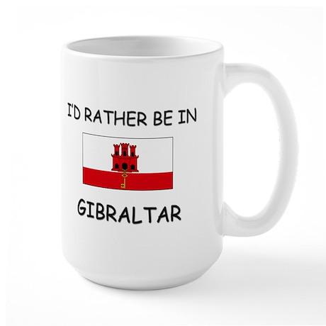 I'd rather be in Gibraltar Large Mug