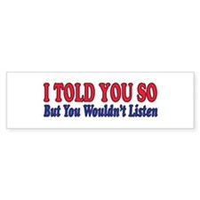 I TOLD YOU SO Bumper Bumper Sticker