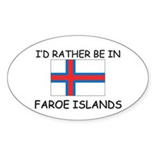 I'd rather be in Faroe Islands Oval Decal