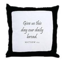 MATTHEW  6:11 Throw Pillow