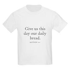 MATTHEW  6:11 Kids T-Shirt