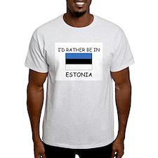 I'd rather be in Estonia T-Shirt