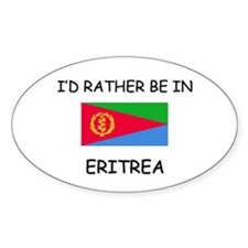I'd rather be in Eritrea Oval Decal