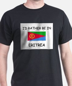 I'd rather be in Eritrea T-Shirt