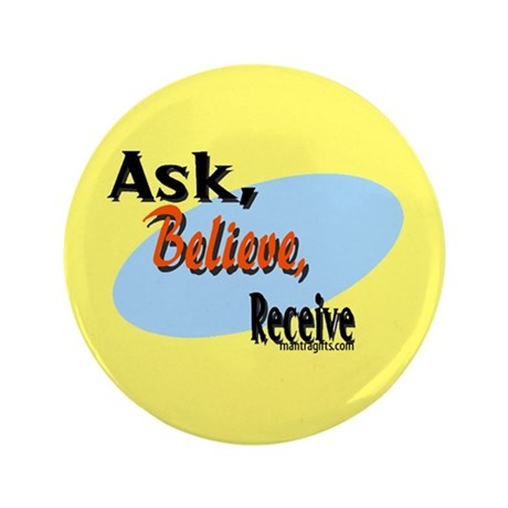 """Ask, Believe, Receive 3.5"""" Button"""