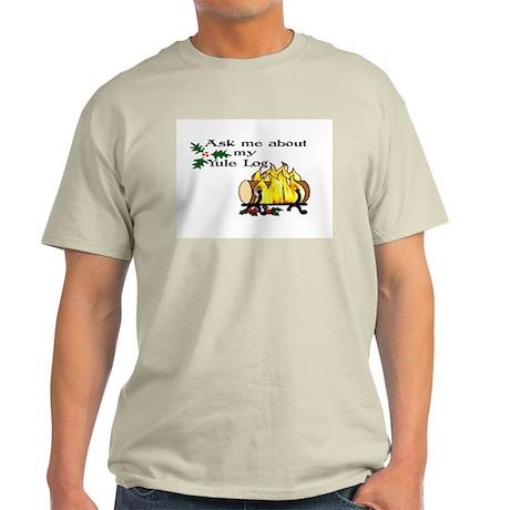 ask about my yule log Light T-Shirt