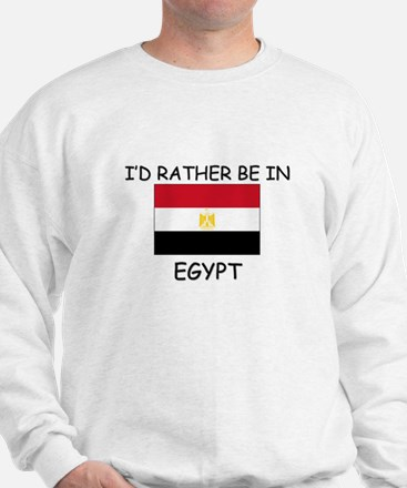 I'd rather be in Egypt Sweatshirt